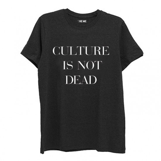 CULTURE IS NOT DEAD